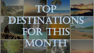 Top destinations to visit this month