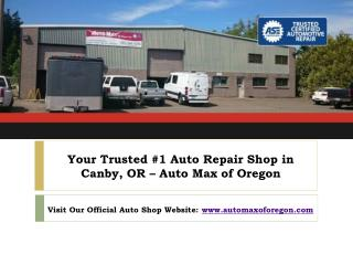 "Choose ""Auto Max Of Oregon"" as Your Reliable Auto Repair Shop near Canby, OR"