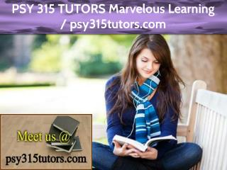PSY 315 TUTORS Marvelous Learning / psy315tutors.com