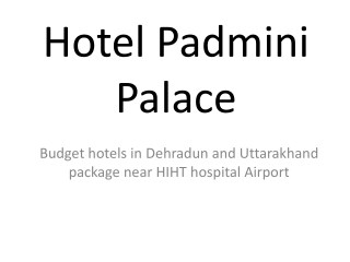 Budget hotels in Dehradun and Uttarakhand package near HIHT hospital Airport dehradun