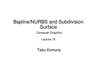 Bspline/NURBS and  Subdivision Surface  Computer  Graphics Lecture 15