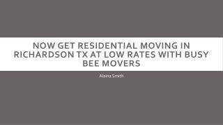 Now Get Residential Moving in Richardson TX at Low Rates With Busy Bee Movers