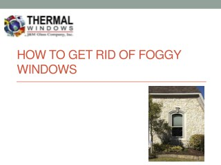 HOW TO GET RID OF FOGGY WINDOWS