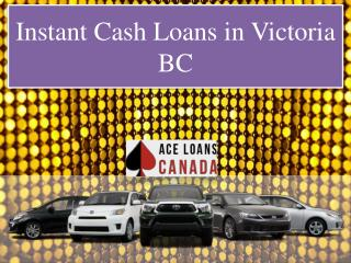 Instant Cash Loans in Victoria BC