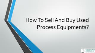 How To Sell And Buy Used Process Equipments?