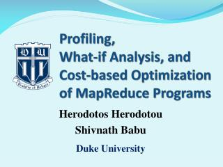 Profiling,  What-if Analysis, and  Cost-based Optimization of MapReduce Programs