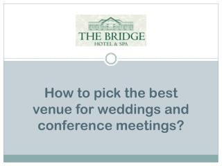 How to pick the best venue for weddings and conference meetings?