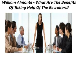 William Almonte - What Are The Benefits Of Taking Help Of The Recruiters?