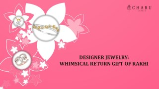 Designer Jewelry- Whimsical Return Gift of Rakhi