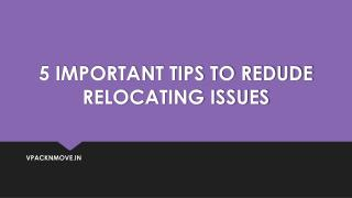 5 Important Tips to Redude Relocating Issues