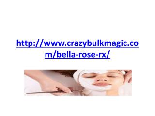 http://www.crazybulkmagic.com/bella-rose-rx/