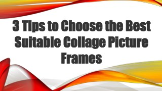 3 Tips to Choose the Best Suitable Collage Picture Frames