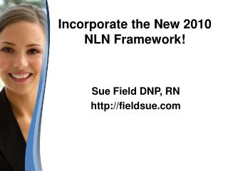 Incorporate  the New 2010 NLN Framework!