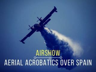 2017 Airshow aerial acrobatics over Spain