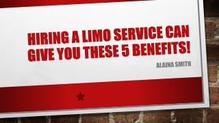 Hiring a Limo Service Can Give You These 5 Benefits!