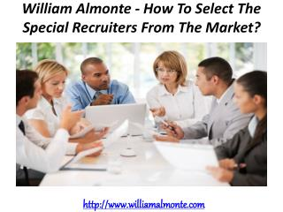 William Almonte - How To Select The Special Recruiters From The Market?