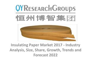 Insulating Paper Market 2017 - Industry Analysis, Size, Share, Trends and Forecast 2022