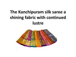 The Kanchipuram silk saree a shining fabric with continued lustre