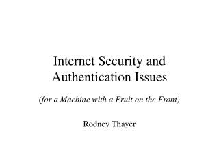Internet Security and Authentication Issues