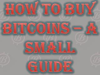 How to Buy Bitcoins – A Small Guide