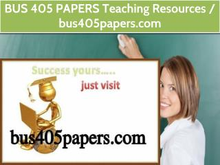 BUS 405 PAPERS Teaching Resources / bus405papers.com