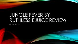 Jungle Fever By Ruthless Ejuice Review