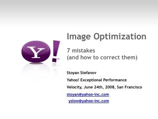 Image Optimization  7 mistakes (and how to correct them) Stoyan Stefanov Yahoo! Exceptional Performance Velocity, June 2