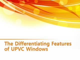The Differentiating Features of uPVC Windows