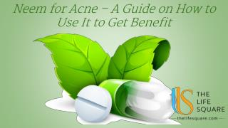 Neem for Acne – A Guide on How to Use It to Get Benefit