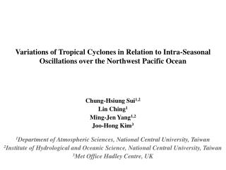 Chung-Hsiung Sui 1,2 Lin Ching 1 Ming-Jen Yang 1,2 Joo-Hong Kim 3 1 Department of Atmospheric Sciences, National Central
