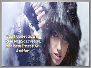 Start Collection of Real Fur Scarves at the best Prices At Amifur