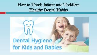 How to Teach Infants and Toddlers Healthy Dental Habits