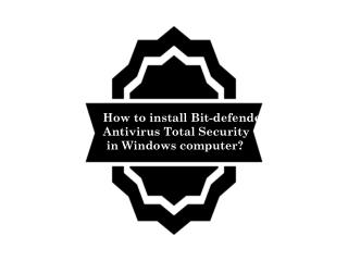 How to install Bit-defender  Antivirus Total Security in Windows computer?