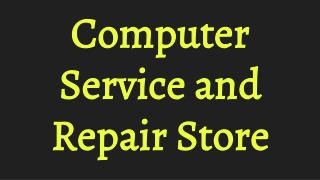Computer Service and Repair Store