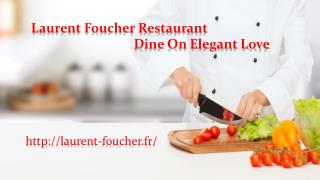 Restaurant Laurent Foucher - Dine On Elegant Love