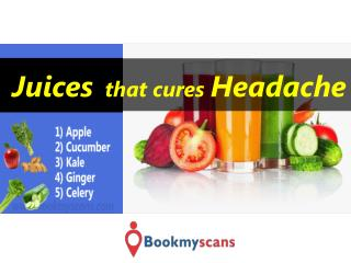 Stay Healthy!- Cure Headache with these Juices - BookMyScans