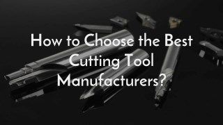 How To Select Right Manufacturer For Different Type Of Cutting Tools