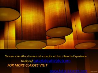 Choose your ethical issue and a specific ethical dilemma Experience Tradition/tutorialoutletdotcom