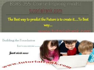 BSHS 355  Course Inspiring minds / tutorialrank.com