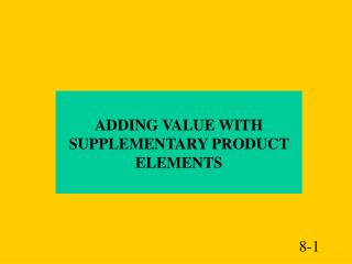 ADDING VALUE WITH SUPPLEMENTARY PRODUCT ELEMENTS