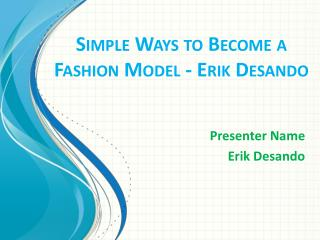 Simple Ways to Become a Fashion Model - Erik Desando