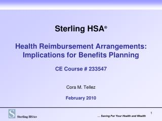 Sterling HSA ® Health Reimbursement Arrangements: Implications for Benefits Planning CE Course # 233547