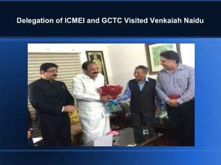 Delegation of ICMEI and GCTC Visited Venkaiah Naidu