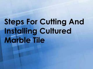 Steps For Cutting And Installing Cultured Marble Tile