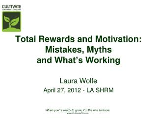 Total Rewards and Motivation: Mistakes, Myths  and What's Working
