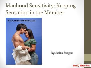 Manhood Sensitivity: Keeping Sensation in the Member