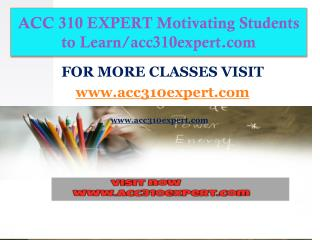 ACC 310 EXPERT Motivating Students to Learn/acc310expert.com