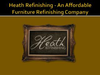Heath Refinishing - An Affordable Furniture Refinishing Company