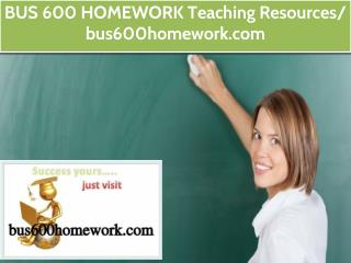 BUS 600 HOMEWORK Teaching Resources / bus600homework.com