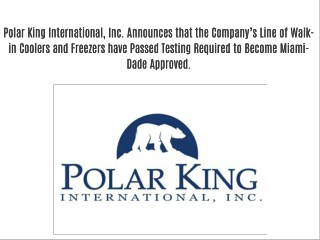 Polar King International, Inc. Announces that the Company's Line of Walk-in Coolers and Freezers have Passed Testing Req